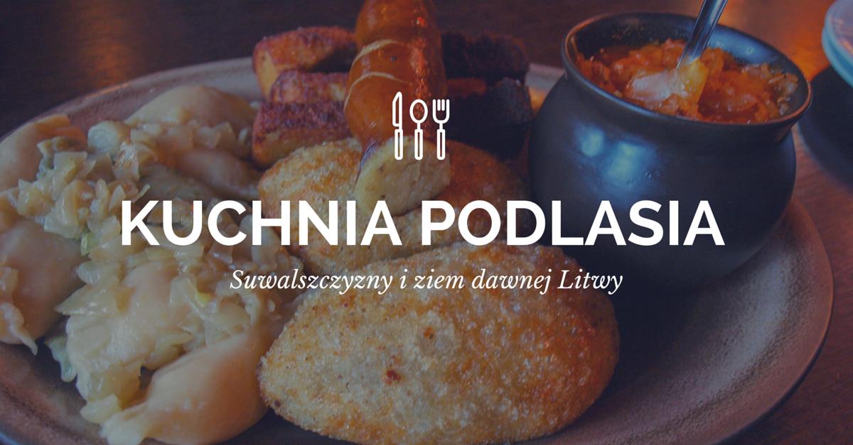 Kuchnia Suwalszczyzny Kuchnia Podlaska Zalezna W Podrozy Blog