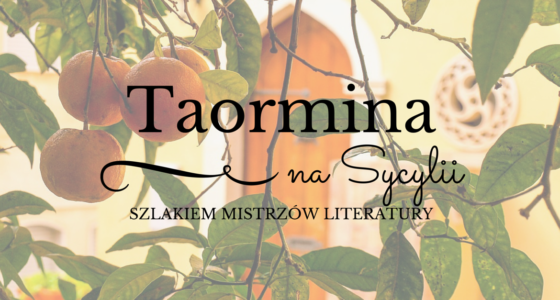 """Taormina """"uwodzi oczy, umysł i wyobraźnię"""", czyli zwiedzanie literackimi tropami"""