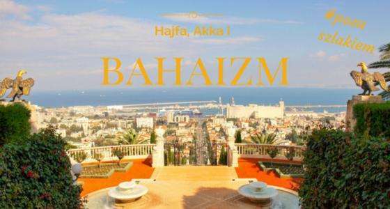 Hajfa, Akka i bahaizm – najbardziej tajemnicza religia Izraela