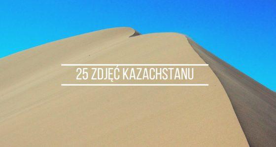 25 zdjęć, które zmienią Twoje postrzeganie Kazachstanu