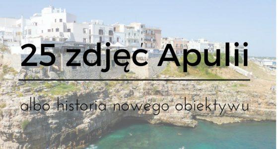 25 zdjęć, które przypominają mi o Apulii albo historia nowego obiektywu