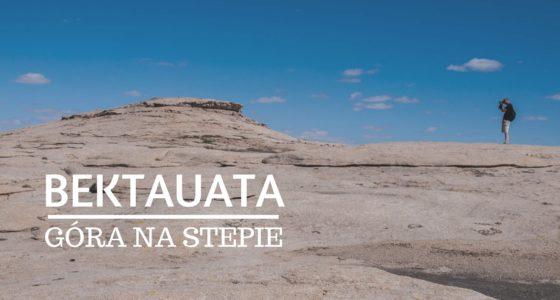 Bektauata – magiczna góra Kazachstanu