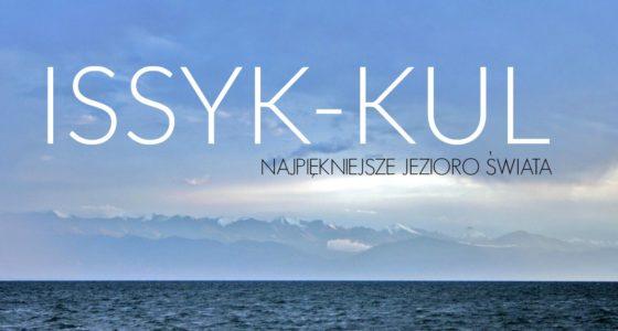 Jezioro Issyk–Kul – Największa atrakcja turystyczna Kirgistanu