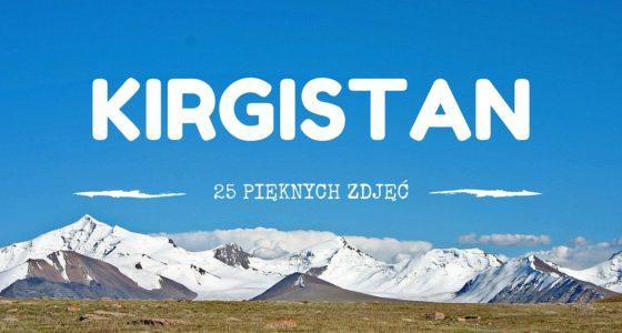 25 zdjęć, które pokażą ci, że Kirgistan to piękny kraj