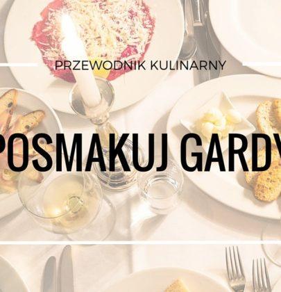 Posmakuj Gardy, przewodnik po kuchni i restauracjach północnej Gardy