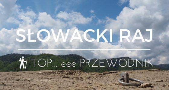 Wszystko co musisz wiedzieć o Słowackim Raju w 1500 słowach