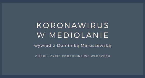 Mediolan w czasach koronawirusa. Wywiad z Dominiką Maruszewską