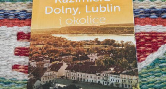 Kazimierz Dolny, Lublin i okolice. Przewodnik Podróżującej rodziny